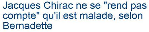 Chirac ne se rend pas compte qu'il est malade-07.05.2013