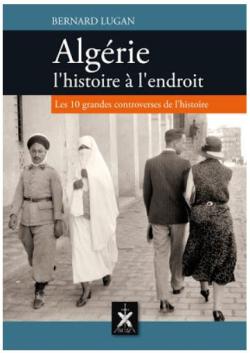Bernard Lugan - Livre Algérie l'Histoire à l'endroit